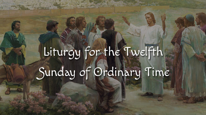 Liturgy for the Twelfth Sunday of Ordinary Time